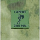 JTG - I Support Single Moms Patch, forest / 3D Rubber patch
